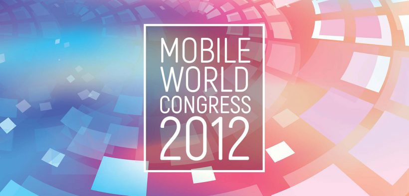 Highlights from Mobile World Congress 2012